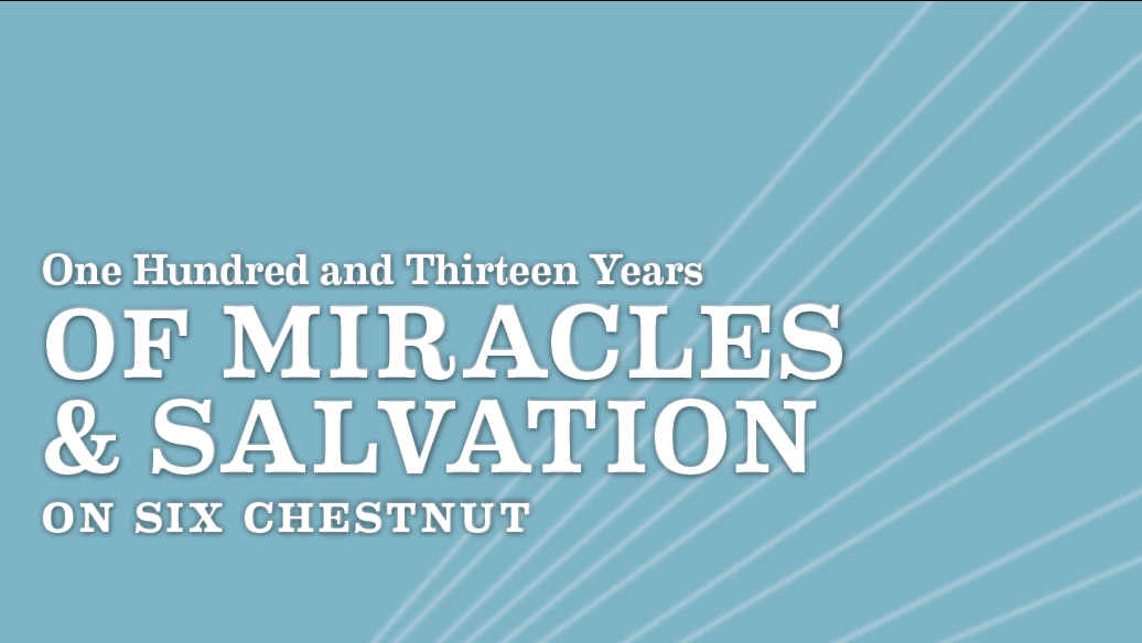 113 Years of Miracles & Salvation on Six Chestnut